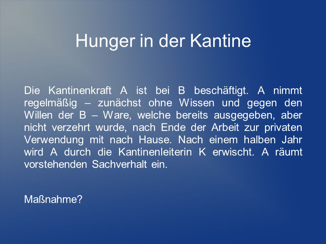 Hunger in der Kantine Die Kantinenkraft A ist bei B beschäftigt. A nimmt regelmäßig – zunächst ohne Wissen und gegen den Willen der B – Ware, welche b