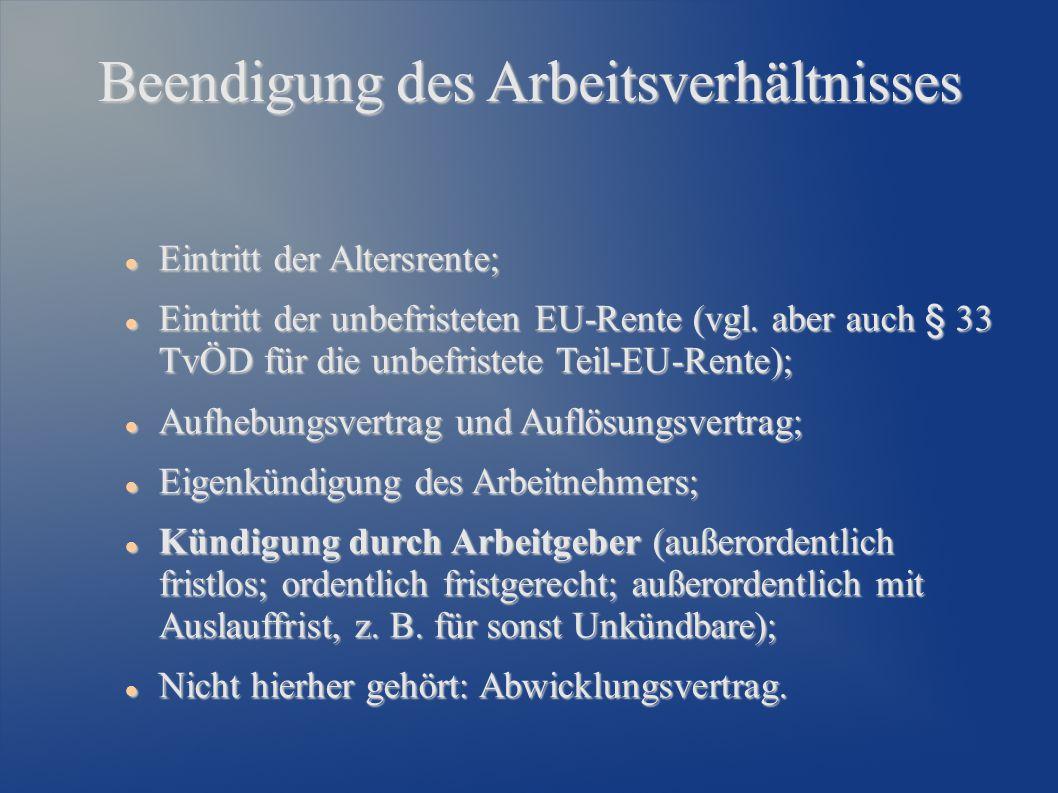 Beendigung des Arbeitsverhältnisses Eintritt der Altersrente; Eintritt der Altersrente; Eintritt der unbefristeten EU-Rente (vgl. aber auch § 33 TvÖD