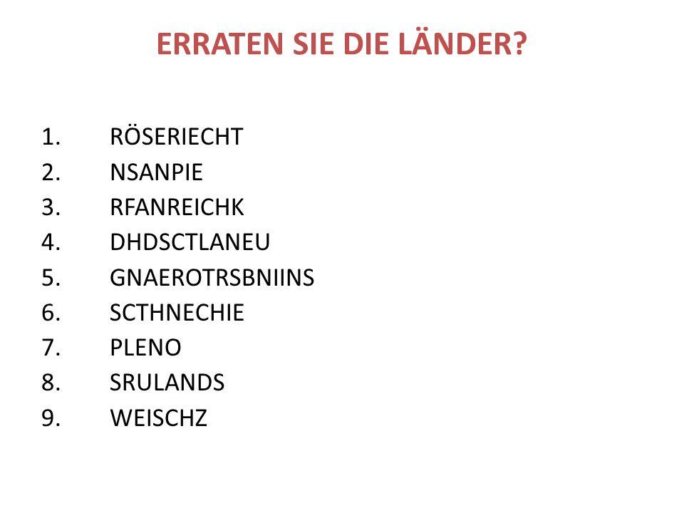 ERRATEN SIE DIE LÄNDER. 1. RÖSERIECHT 2. NSANPIE 3.RFANREICHK 4.