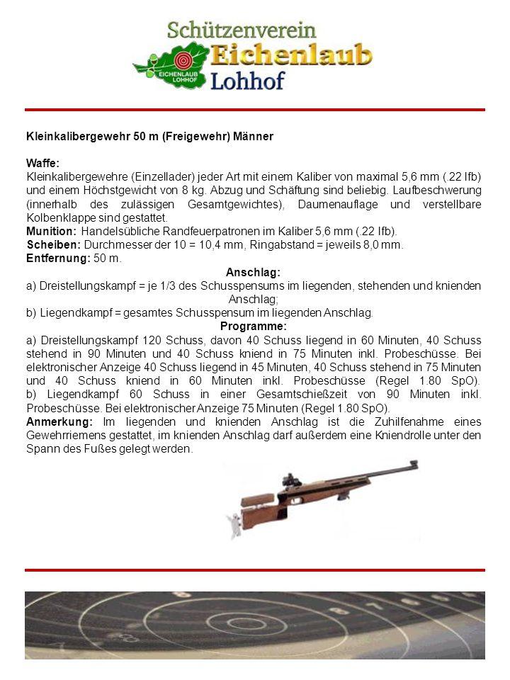 Kleinkalibergewehr 50 m (Freigewehr) Männer Waffe: Kleinkalibergewehre (Einzellader) jeder Art mit einem Kaliber von maximal 5,6 mm (.22 lfb) und eine