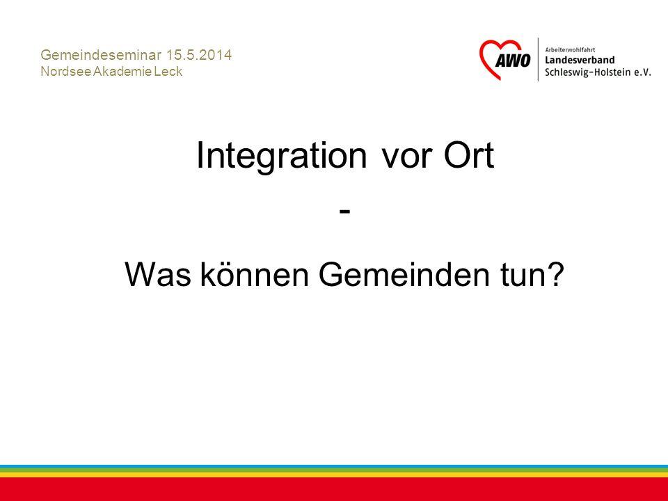 Kiel, Juli 2012 Gemeindeseminar 15.5.2014 Nordsee Akademie Leck Integration vor Ort - Was können Gemeinden tun?