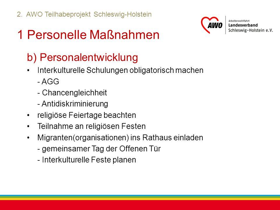 Kiel, Juli 2012 2. AWO Teilhabeprojekt Schleswig-Holstein 1 Personelle Maßnahmen b) Personalentwicklung Interkulturelle Schulungen obligatorisch mache
