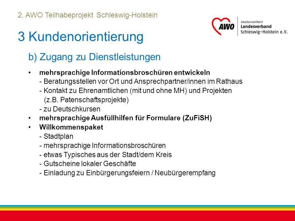 Kiel, Juli 2012 2. AWO Teilhabeprojekt Schleswig-Holstein 3 Kundenorientierung b) Zugang zu Dienstleistungen mehrsprachige Informationsbroschüren entw
