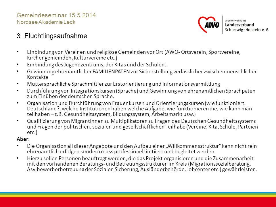 Kiel, Juli 2012 Gemeindeseminar 15.5.2014 Nordsee Akademie Leck 3. Flüchtlingsaufnahme Einbindung von Vereinen und religiöse Gemeinden vor Ort (AWO- O