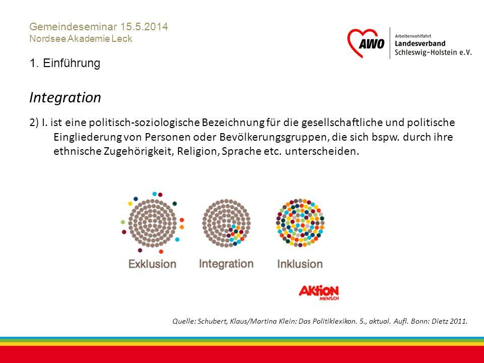Kiel, Juli 2012 Gemeindeseminar 15.5.2014 Nordsee Akademie Leck 1. Einführung Integration 2) I. ist eine politisch-soziologische Bezeichnung für die g