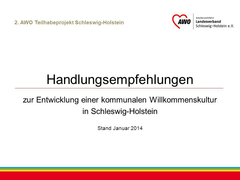 Kiel, Juli 2012 2. AWO Teilhabeprojekt Schleswig-Holstein Handlungsempfehlungen zur Entwicklung einer kommunalen Willkommenskultur in Schleswig-Holste