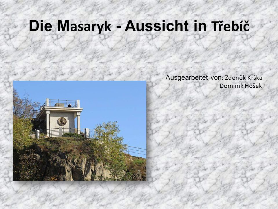 Lage des Baues  Bau auf der Anhöhe Hrádek in Třebíč  Ausgebaut im Jahre 1930 bei der Gelegenheit des 80.