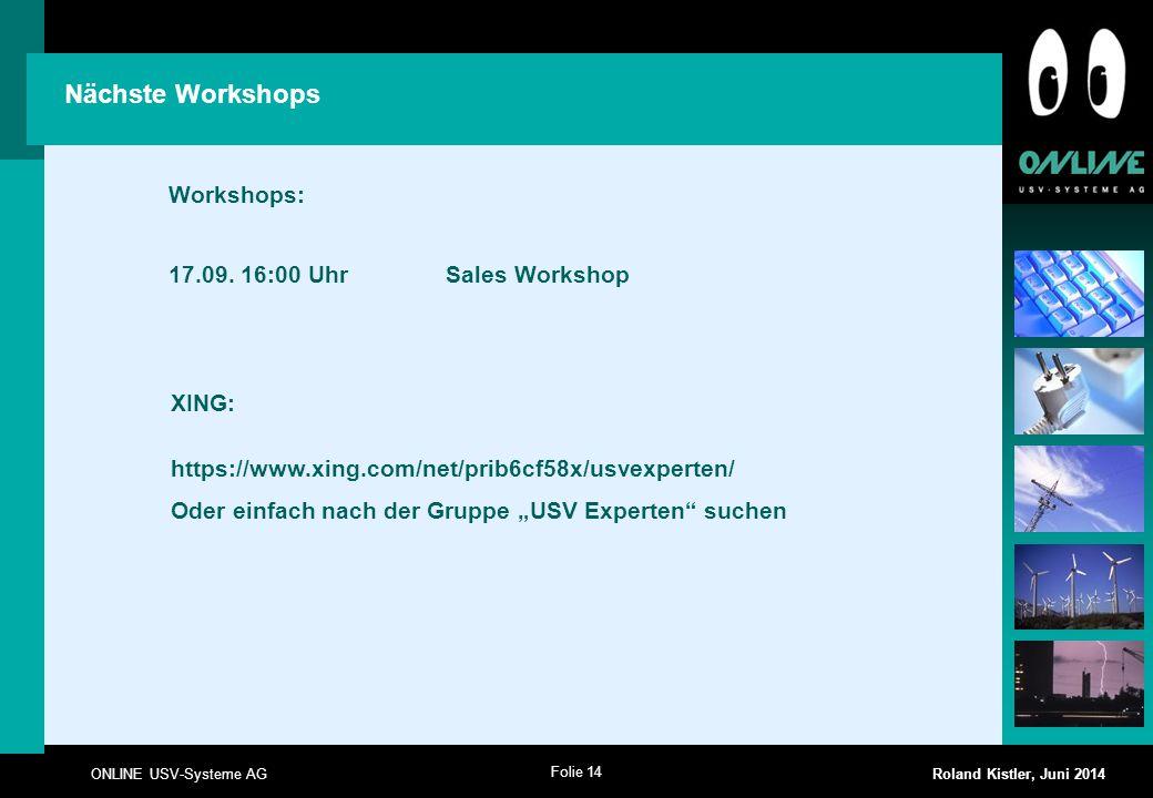 Folie 14 ONLINE USV-Systeme AG Roland Kistler, Juni 2014 Nächste Workshops Workshops: 17.09. 16:00 Uhr Sales Workshop XING: https://www.xing.com/net/p