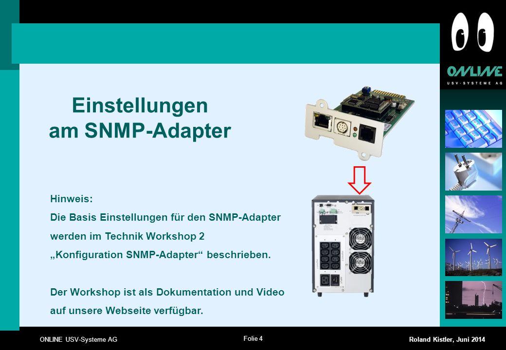 "Folie 4 ONLINE USV-Systeme AG Roland Kistler, Juni 2014 Einstellungen am SNMP-Adapter Hinweis: Die Basis Einstellungen für den SNMP-Adapter werden im Technik Workshop 2 ""Konfiguration SNMP-Adapter beschrieben."