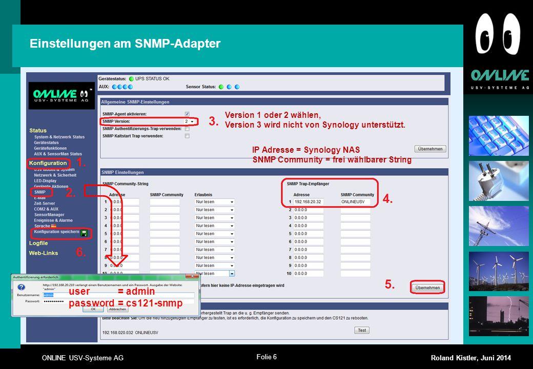 Folie 6 ONLINE USV-Systeme AG Roland Kistler, Juni 2014 user = admin password = cs121-snmp Einstellungen am SNMP-Adapter Version 1 oder 2 wählen, Vers