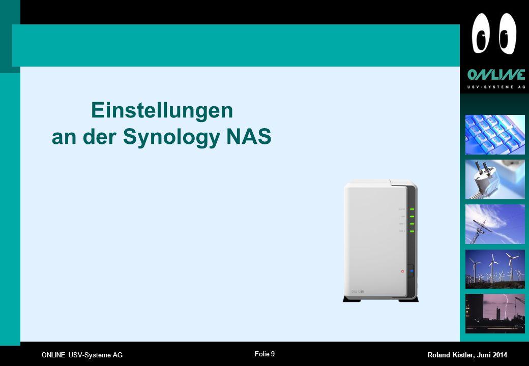Folie 9 ONLINE USV-Systeme AG Roland Kistler, Juni 2014 Einstellungen an der Synology NAS