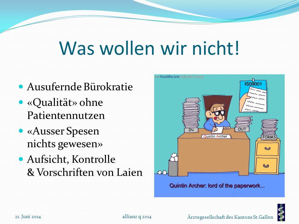 Ärztegesellschaft des Kantons St.Gallen Was wollen wir nicht! Ausufernde Bürokratie «Qualität» ohne Patientennutzen «Ausser Spesen nichts gewesen» Auf