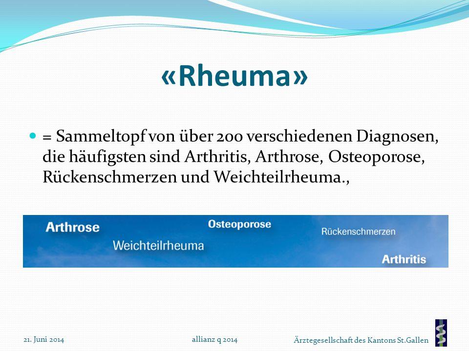 Ärztegesellschaft des Kantons St.Gallen «Rheuma» = Sammeltopf von über 200 verschiedenen Diagnosen, die häufigsten sind Arthritis, Arthrose, Osteoporo