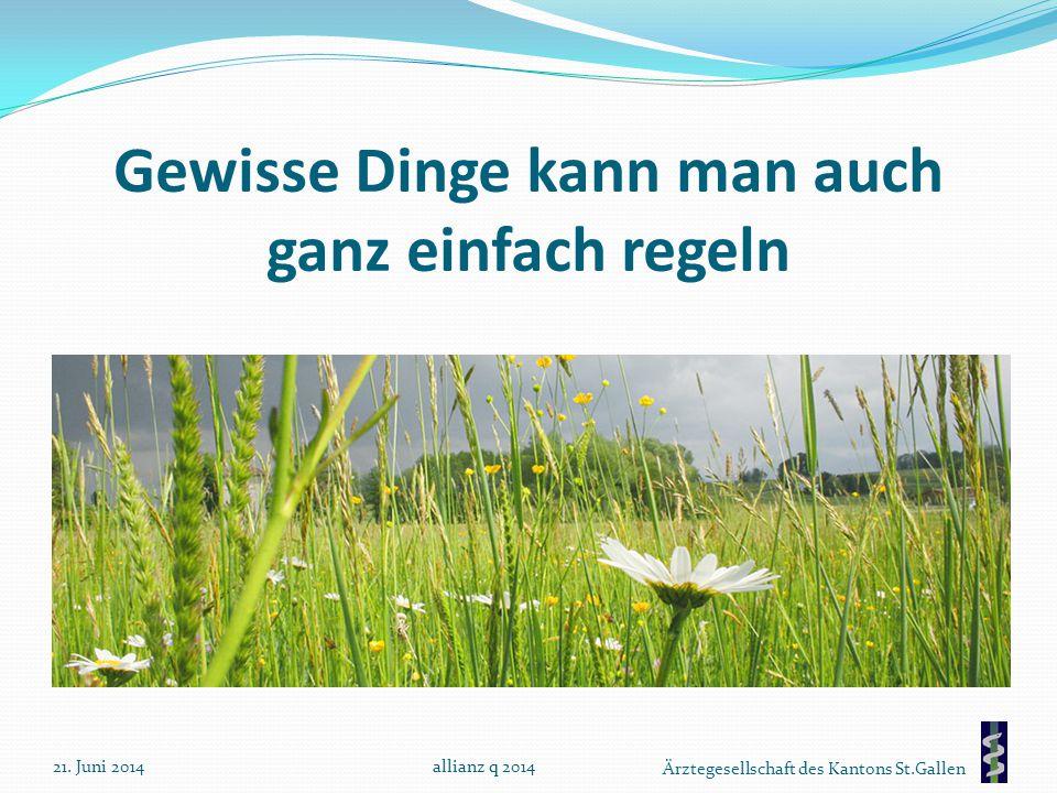 Ärztegesellschaft des Kantons St.Gallen Gewisse Dinge kann man auch ganz einfach regeln 21. Juni 2014allianz q 2014