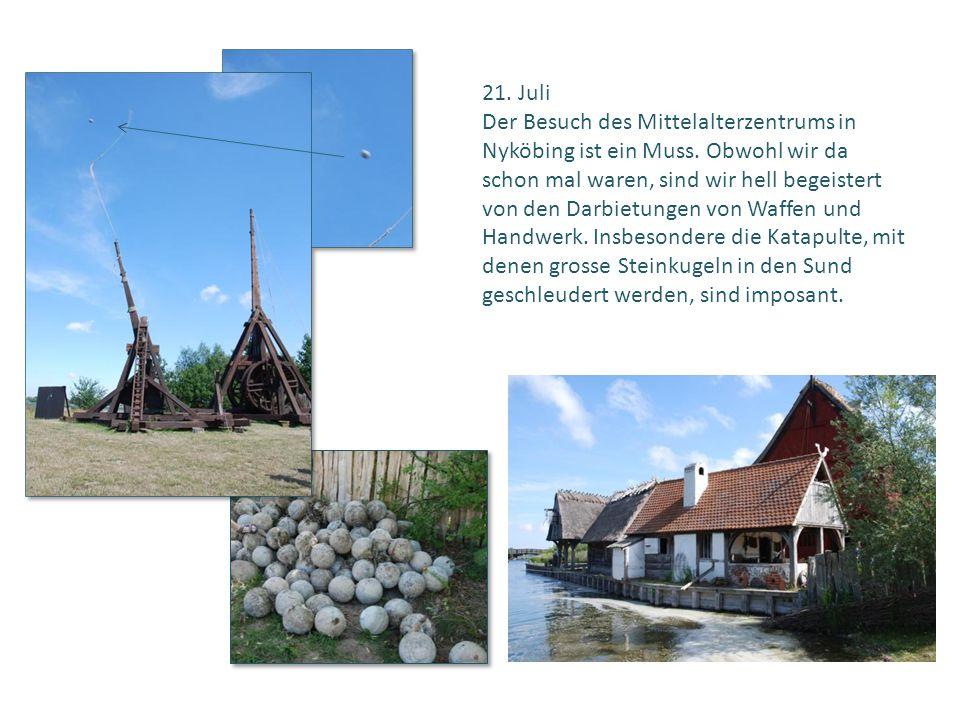 21. Juli Der Besuch des Mittelalterzentrums in Nyköbing ist ein Muss. Obwohl wir da schon mal waren, sind wir hell begeistert von den Darbietungen von