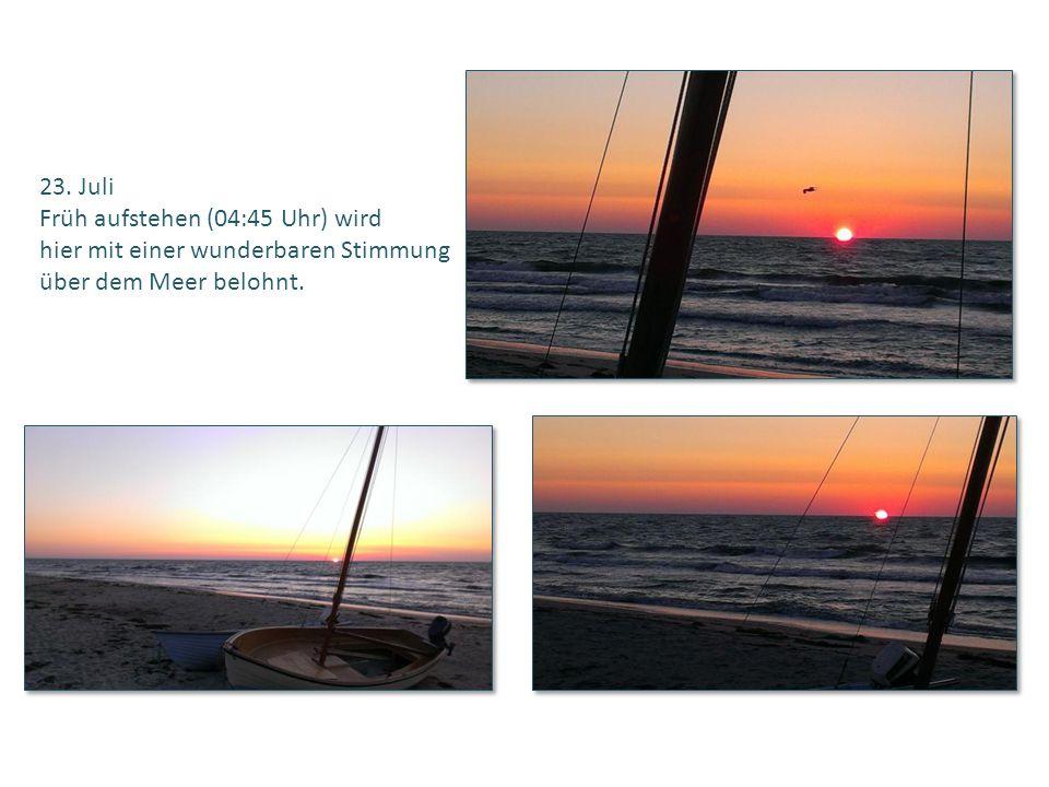 23. Juli Früh aufstehen (04:45 Uhr) wird hier mit einer wunderbaren Stimmung über dem Meer belohnt.