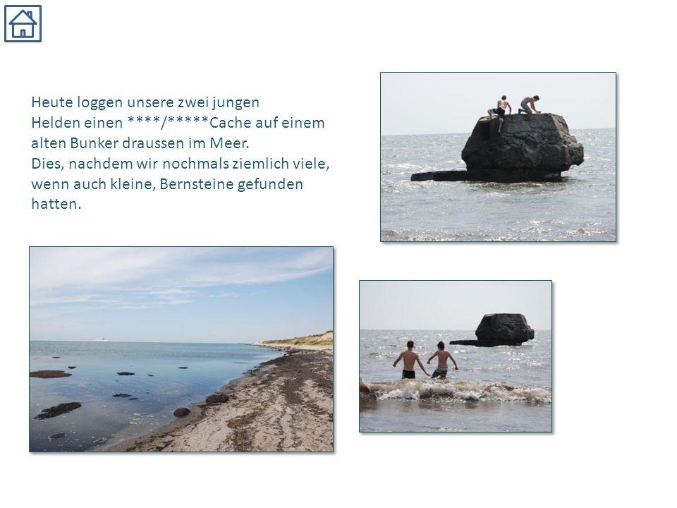 Heute loggen unsere zwei jungen Helden einen ****/*****Cache auf einem alten Bunker draussen im Meer. Dies, nachdem wir nochmals ziemlich viele, wenn
