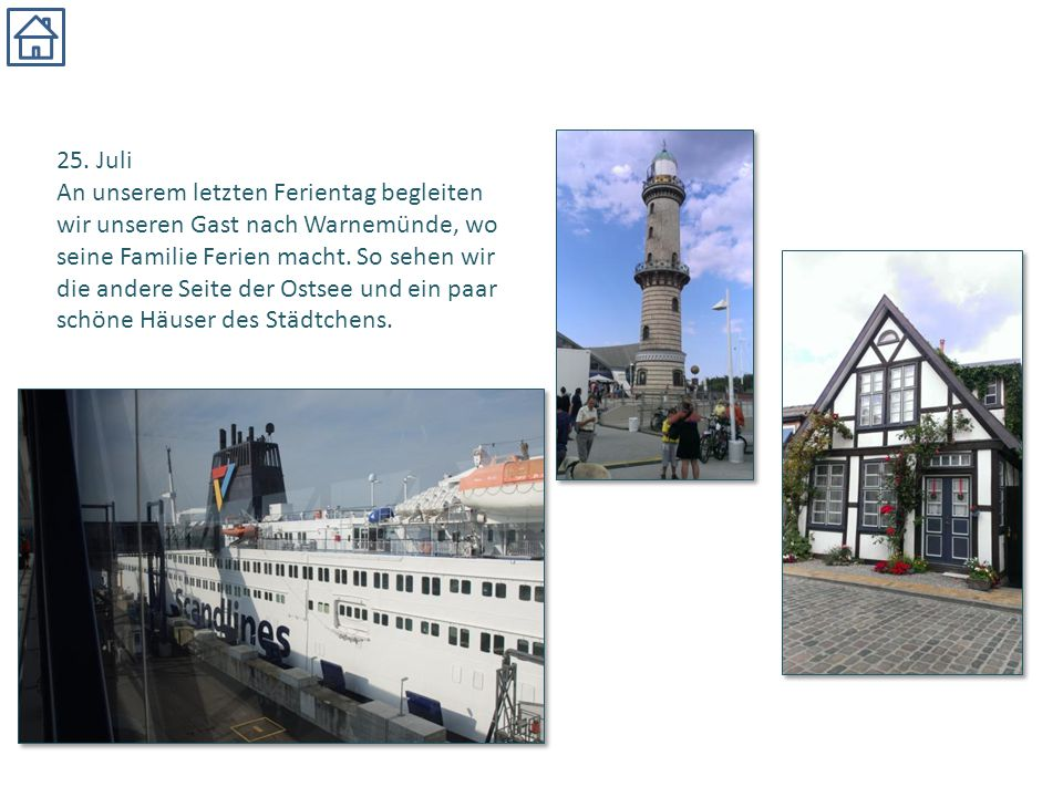 25. Juli An unserem letzten Ferientag begleiten wir unseren Gast nach Warnemünde, wo seine Familie Ferien macht. So sehen wir die andere Seite der Ost
