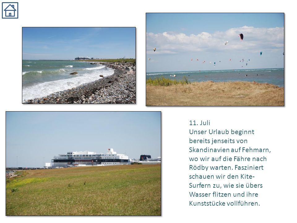11. Juli Unser Urlaub beginnt bereits jenseits von Skandinavien auf Fehmarn, wo wir auf die Fähre nach Rödby warten. Fasziniert schauen wir den Kite-