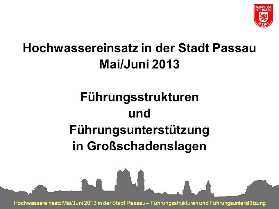 Hochwassereinsatz Mai/Juni 2013 in der Stadt Passau – Führungsstrukturen und Führungsunterstützung Hochwassereinsatz in der Stadt Passau Mai/Juni 2013