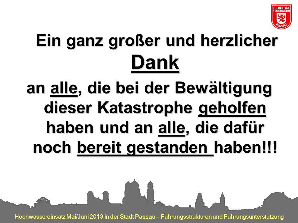 Hochwassereinsatz Mai/Juni 2013 in der Stadt Passau – Führungsstrukturen und Führungsunterstützung Ein ganz großer und herzlicher Dank an alle, die be