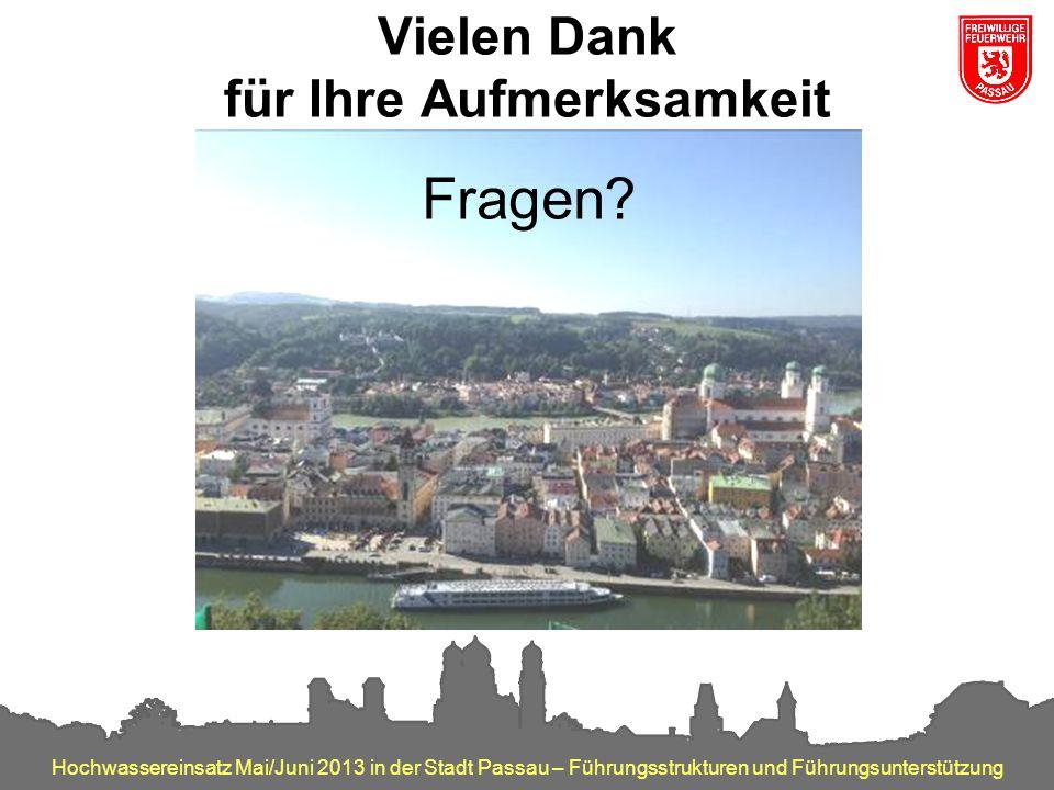 Hochwassereinsatz Mai/Juni 2013 in der Stadt Passau – Führungsstrukturen und Führungsunterstützung Vielen Dank für Ihre Aufmerksamkeit Fragen?