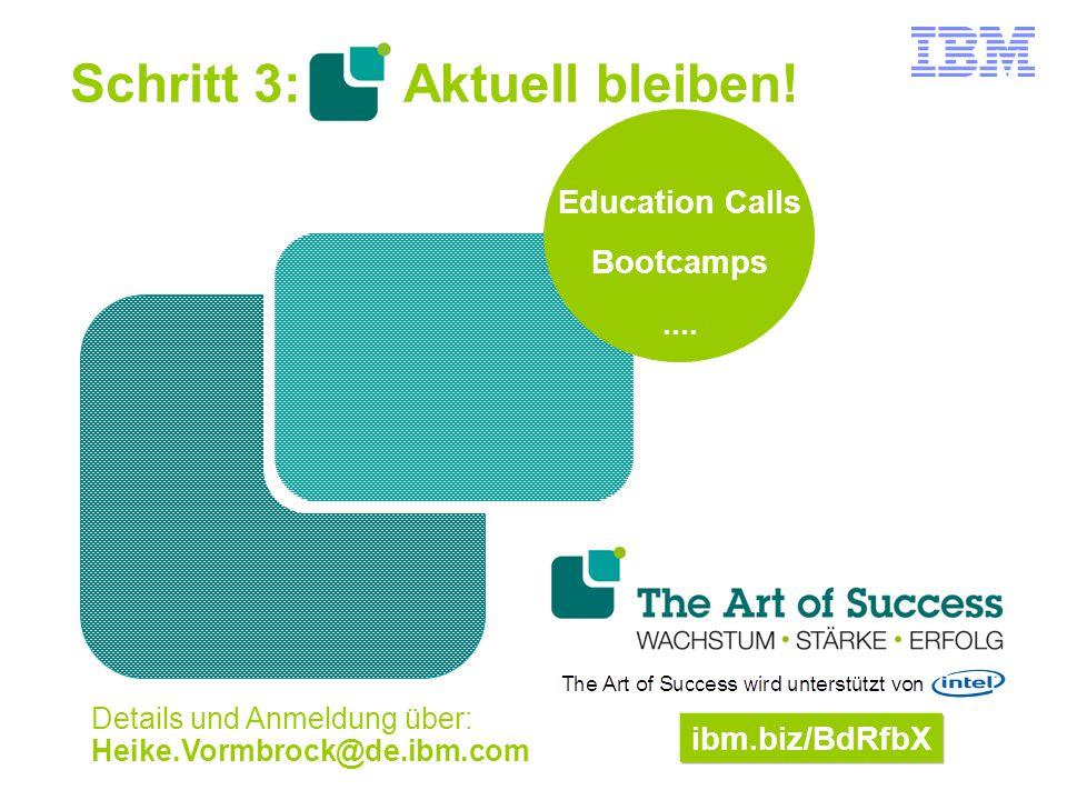 ibm.biz/BdRfbX Details und Anmeldung über: Heike.Vormbrock@de.ibm.com Schritt 3: Aktuell bleiben! Education Calls Bootcamps....