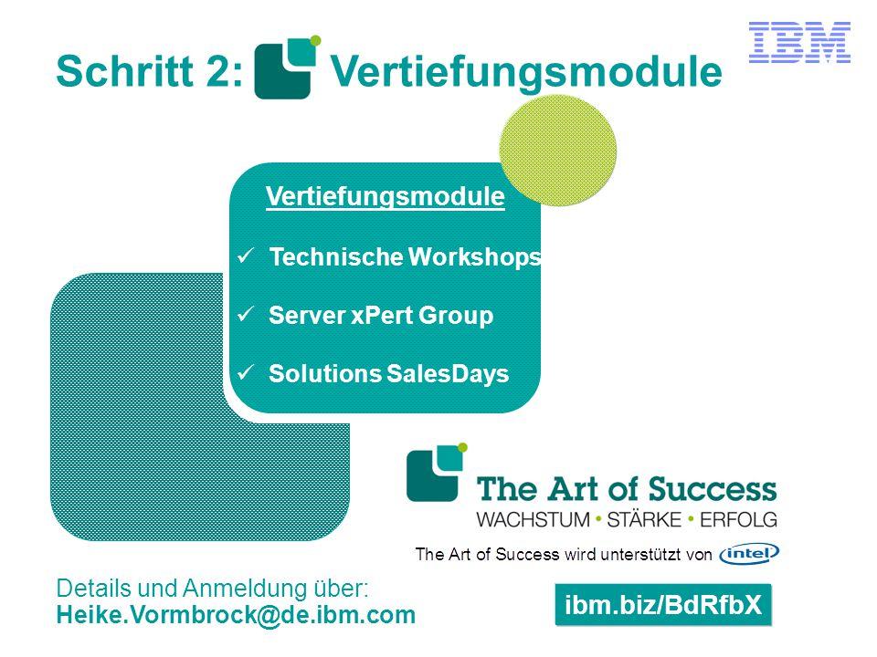 Schritt 2: Vertiefungsmodule Vertiefungsmodule Technische Workshops Server xPert Group Solutions SalesDays ibm.biz/BdRfbX Details und Anmeldung über: Heike.Vormbrock@de.ibm.com