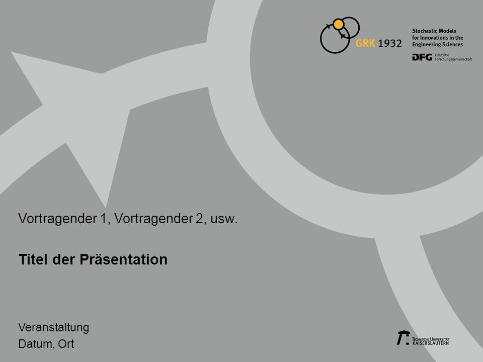 Titel der Präsentation Vortragender 1, Vortragender 2, usw. Veranstaltung Datum, Ort