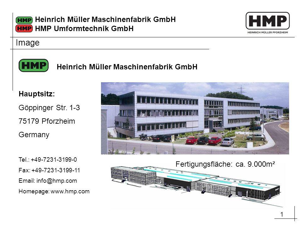 1 Heinrich Müller Maschinenfabrik GmbH HMP Umformtechnik GmbH Image Hauptsitz: Göppinger Str. 1-3 75179 Pforzheim Germany Tel.: +49-7231-3199-0 Fax: +