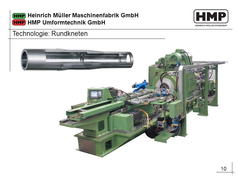 10 Heinrich Müller Maschinenfabrik GmbH HMP Umformtechnik GmbH Technologie: Rundkneten