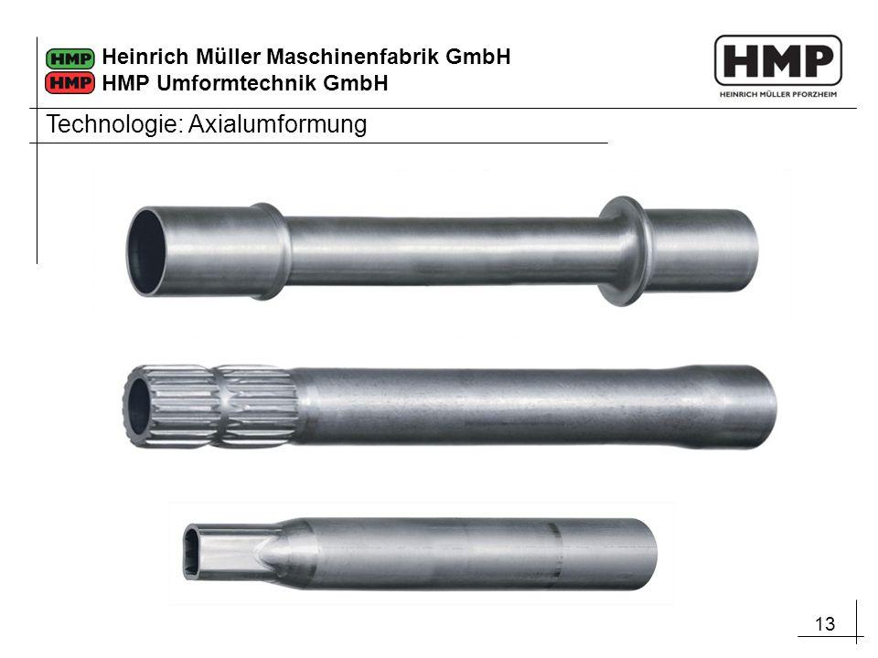 13 Heinrich Müller Maschinenfabrik GmbH HMP Umformtechnik GmbH Technologie: Axialumformung