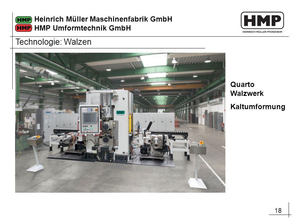 18 Heinrich Müller Maschinenfabrik GmbH HMP Umformtechnik GmbH Quarto Walzwerk Kaltumformung Technologie: Walzen