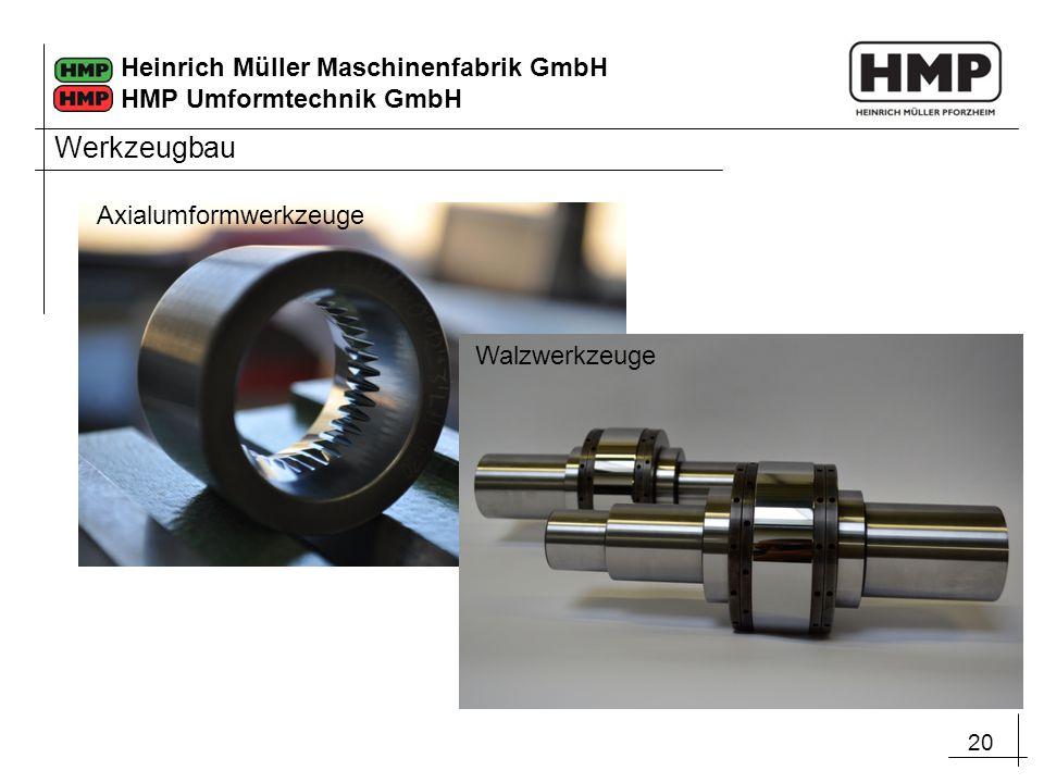 20 Heinrich Müller Maschinenfabrik GmbH HMP Umformtechnik GmbH Werkzeugbau Axialumformwerkzeuge Walzwerkzeuge