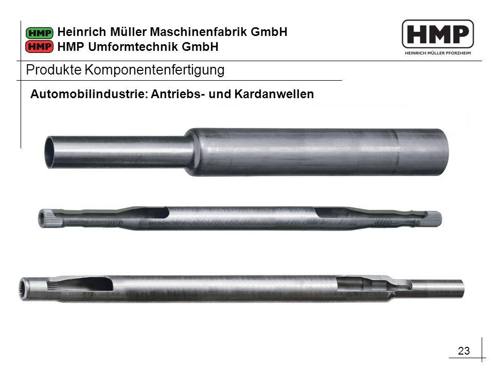 23 Heinrich Müller Maschinenfabrik GmbH HMP Umformtechnik GmbH Produkte Komponentenfertigung Automobilindustrie: Antriebs- und Kardanwellen
