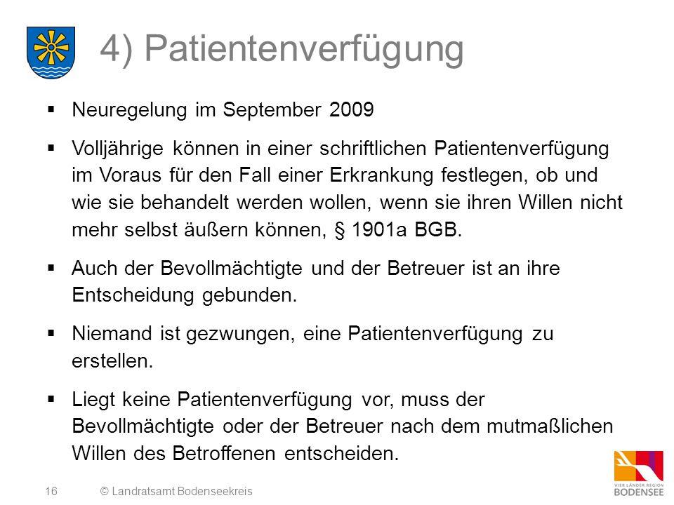 16 4) Patientenverfügung  Neuregelung im September 2009  Volljährige können in einer schriftlichen Patientenverfügung im Voraus für den Fall einer E
