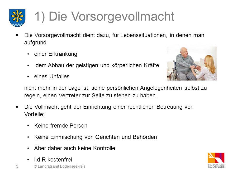 14 Kontrolle des Betreuers  Das Betreuungsgericht kontrolliert die Tätigkeit des Betreuers durch: Jährliche Vorlage eines Vermögensverzeichnisses Jährliche Rechnungslegung Genehmigungspflichtige Maßnahmen Bericht über die persönlichen Verhältnisse © Landratsamt Bodenseekreis