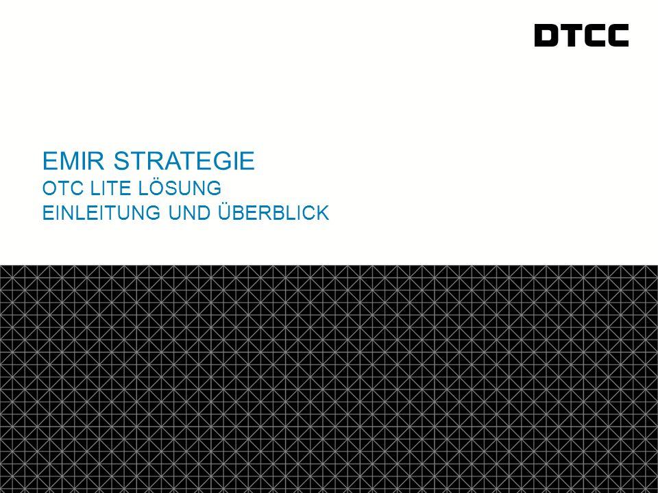 © DTCC DTCC GTR EMIR Berichterstattung 2  Teil A – Einleitung 1.Was ist OTC Lite.