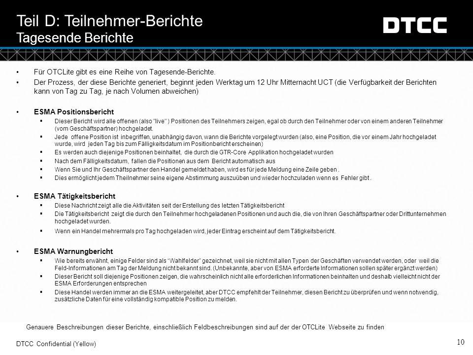 © DTCC 10 DTCC Confidential (Yellow) Teil D: Teilnehmer-Berichte Tagesende Berichte Für OTCLite gibt es eine Reihe von Tagesende-Berichte. Der Prozess