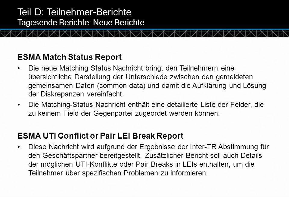 © DTCC Teil D: Teilnehmer-Berichte Tagesende Berichte: Neue Berichte ESMA Match Status Report Die neue Matching Status Nachricht bringt den Teilnehmer