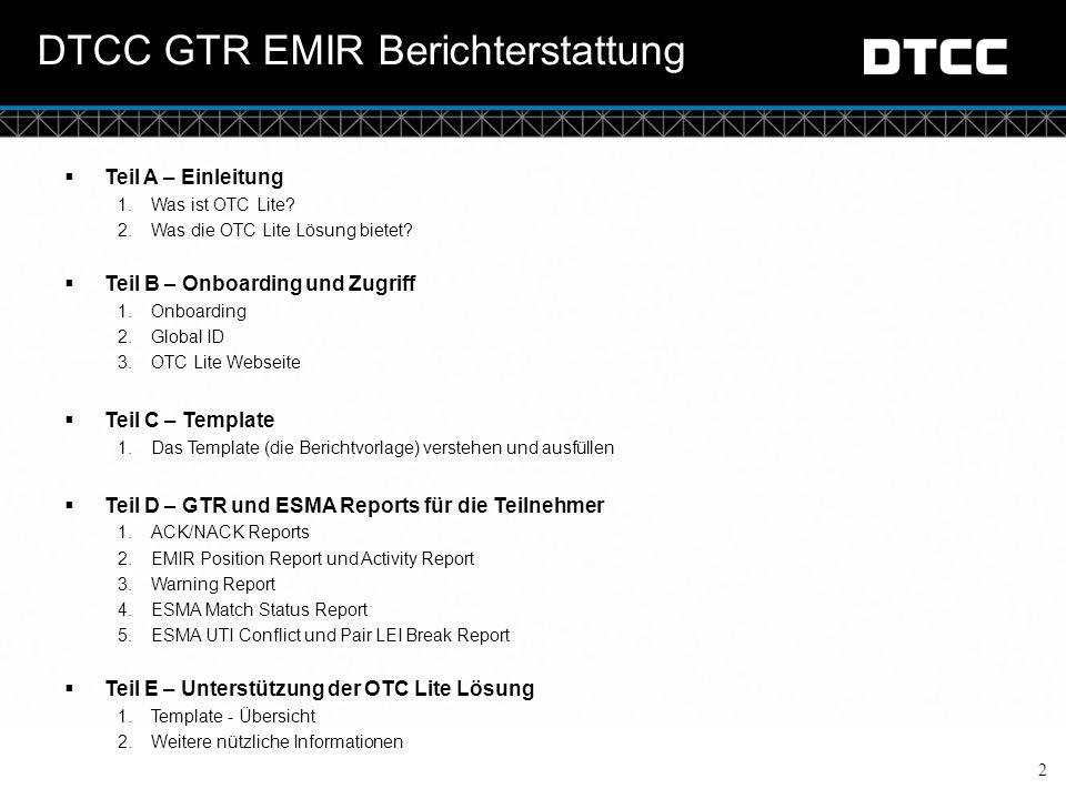 © DTCC DTCC GTR EMIR Berichterstattung 2  Teil A – Einleitung 1.Was ist OTC Lite? 2.Was die OTC Lite Lösung bietet?  Teil B – Onboarding und Zugriff