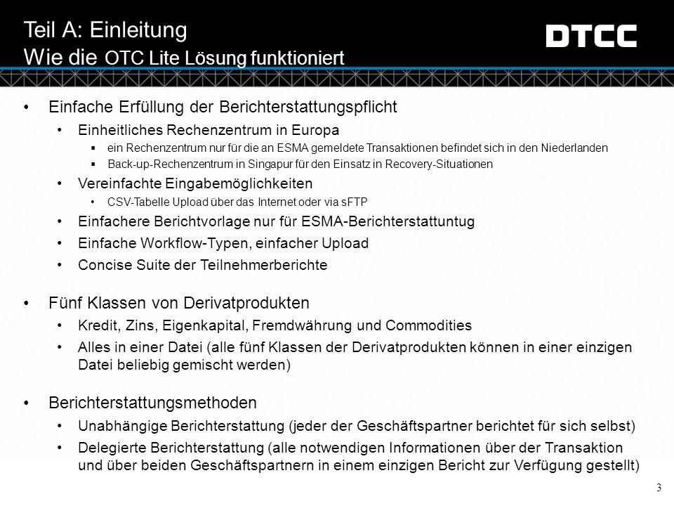 © DTCC Teil A: Einleitung Wie die OTC Lite Lösung funktioniert 3 Einfache Erfüllung der Berichterstattungspflicht Einheitliches Rechenzentrum in Europ