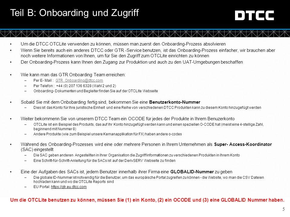 © DTCC 5 Teil B: Onboarding und Zugriff Um die DTCC OTCLite verwenden zu können, müssen man zuerst den Onboarding-Prozess absolvieren Wenn Sie bereits