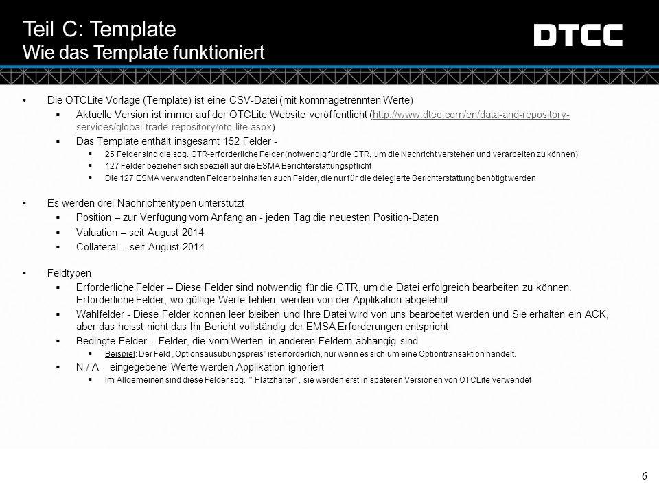 © DTCC Teil C: Template Wie das Template funktioniert 6 Die OTCLite Vorlage (Template) ist eine CSV-Datei (mit kommagetrennten Werte)  Aktuelle Versi