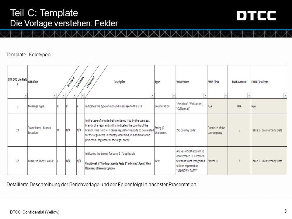 © DTCC Teil C: Template Die Vorlage verstehen: Felder 8 DTCC Confidential (Yellow) Template, Feldtypen Detailierte Beschreibung der Berichvorlage und