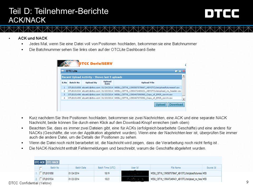 © DTCC 9 DTCC Confidential (Yellow) Teil D: Teilnehmer-Berichte ACK/NACK ACK und NACK  Jedes Mal, wenn Sie eine Datei voll von Positionen hochladen,