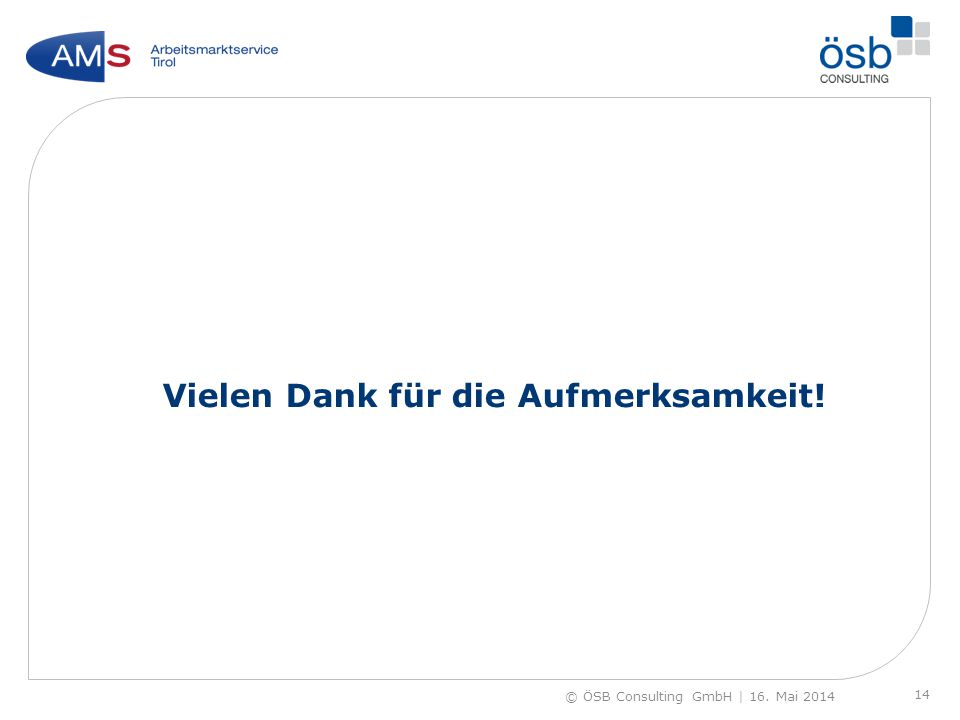 Vielen Dank für die Aufmerksamkeit! 14 © ÖSB Consulting GmbH | 16. Mai 2014