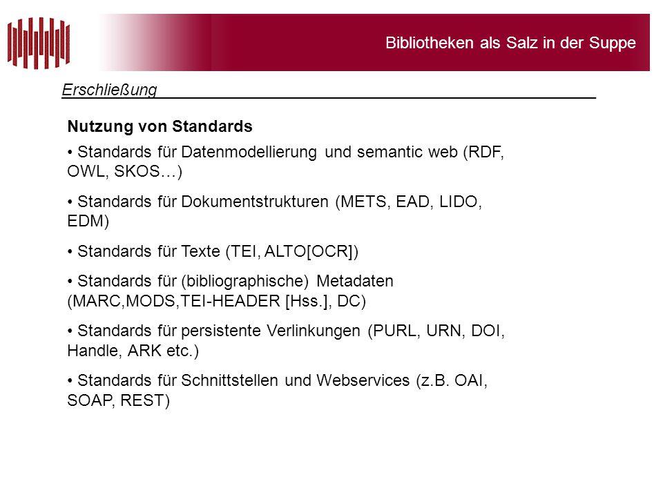 Bibliotheken als Salz in der Suppe Nutzung von Standards Standards für Datenmodellierung und semantic web (RDF, OWL, SKOS…) Standards für Dokumentstru