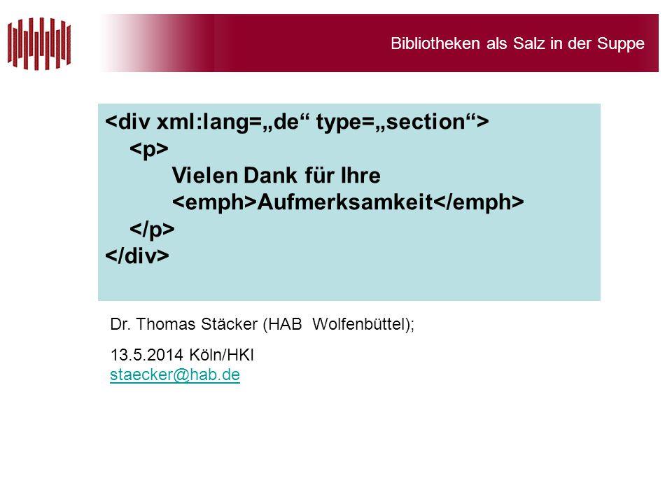 Bibliotheken als Salz in der Suppe Vielen Dank für Ihre Aufmerksamkeit Dr. Thomas Stäcker (HAB Wolfenbüttel); 13.5.2014 Köln/HKI staecker@hab.de staec