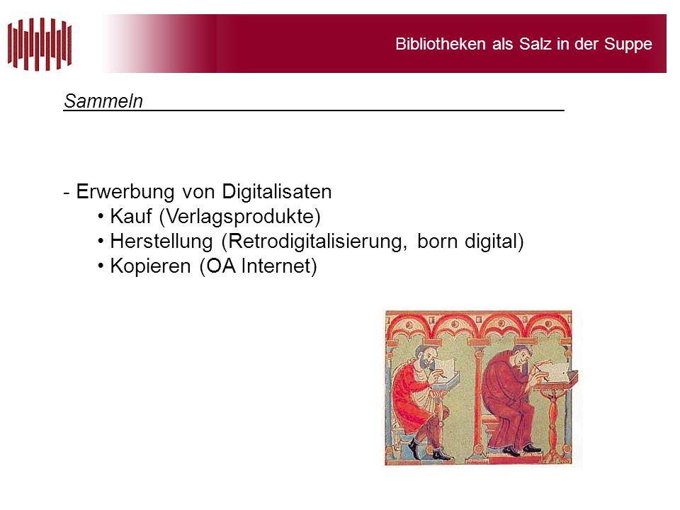 Bibliotheken als Salz in der Suppe - Erwerbung von Digitalisaten Kauf (Verlagsprodukte) Herstellung (Retrodigitalisierung, born digital) Kopieren (OA